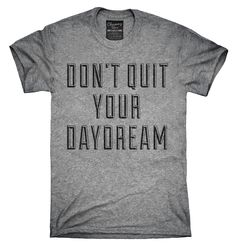 Don't Quit Your Daydream Shirt, Hoodies, Tanktops
