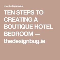 TEN STEPS TO CREATING A BOUTIQUE HOTEL BEDROOM — thedesignbug.ie