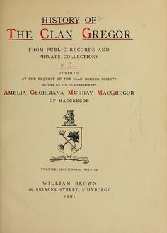 History of the Clan Gregor   from public records and private collections; comp. at the request of the Clan Gregor Society by one of its vice-presidents, Amelia Georgiana Murray MacGregor. Published 1898