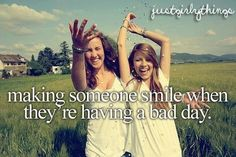 making someone smile when they're having a bad day