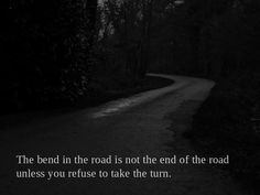 The bend in the road is not the end of the road unless you refuse to take the turn.