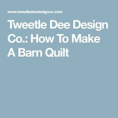 Tweetle Dee Design Co.: How To Make A Barn Quilt