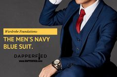 Wardrobe Foundations: The Men's Navy Blue Suit. - http://www.dapperfied.com/mens-navy-blue-suit/