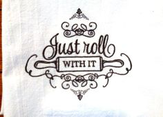 Embroidered kitchen dish towel, Just roll with it!, flour sack towel, tea towel, your choice of color by jessiemae on Etsy