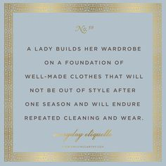 a lady builds her wardrobe on a foundation of well-made clothes that will not be out of style after one season and will endure repeated cleaning and wear Classy Girl, Classy Women, Classy Style, Lady Rules, Southern Ladies, Southern Charm, Southern Belle Secrets, Act Like A Lady, Being A Lady