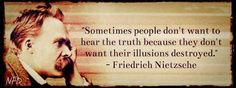 "Friedrich Nietzsche - ""Sometimes people don't want to hear the truth because they don't want their illusions destroyed."""