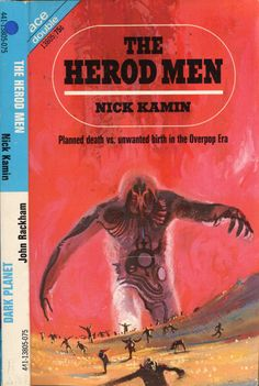 scificovers:  Ace Double #13805 - The Herod Men by Nick Kamin and Dark Planet by John Rackham (aka John T. Phillifent) 1971. Herod Men cover by Jack Gaughan Dark Planet by John Schoenherr.