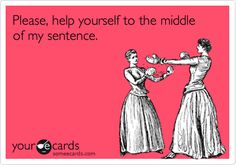 Please, help yourself to the middle of my sentence.