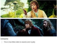 """""""This is how Bilbo talks to wizards and royalty."""" Must be the Martin sass."""