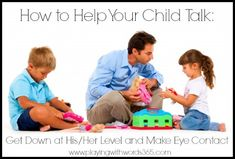 How to Help Your Child Talk: Get Down at His/Her Level and Make Eye Contact - Pinned by @PediaStaff – Please Visit  ht.ly/63sNt for all our pediatric therapy pins