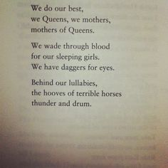"""""""Behind our lullabies, the hooves of terrible horses thunder and drum."""" —'Queen Herod' by Carol Ann Duffy"""