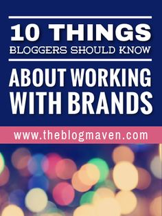 10 Things every blogger should know about working with brands (#2 is such a relief!)