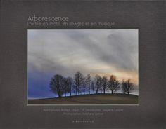 Arborescence - L'arbre en mots, en images et en musique. 30$ Ce troisième livre de la collection arborescence, est accompagné d'un CD de onze chansons sur la thématique de l'arbre et de l'environnement. Les photographies sont l'oeuvre du photographe Stéphane Lemire.