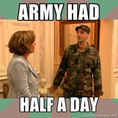 Of course it did. Army loves half-a-day. -- great great show Military Humor, Military Spouse, Military Life, Arrested Development Buster, Interview Quotes, Faith In Humanity Restored, Army Love, Laughing So Hard, Hilarious