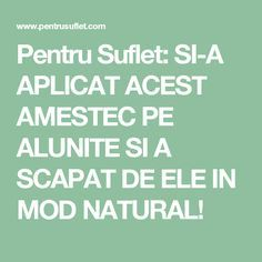 Pentru Suflet: SI-A APLICAT ACEST AMESTEC PE ALUNITE SI A SCAPAT DE ELE IN MOD NATURAL! Good To Know, Home Remedies, Health Fitness, Projects, Medicine, Therapy, Plant, Health, Log Projects