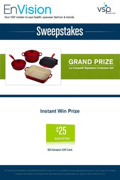 Enter VSP's EnVision Sweepstakes today for your chance to win a Le Creuset® Signature Cookware Set. Also, play our Instant Win Game for your chance to win a $25 Amazon Gift Card! Be sure to come back daily to increase your chances to win.