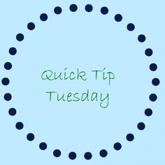 Quick Tip Tuesday!