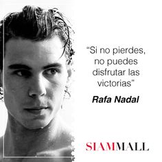 """Si no pierdes, no puedes disfrutar las victorias."" - Rafael Nadal. #Frase #CCSiamMall  ""If you never loose, you can't enjoy the victories."" – Rafael Nadal. #Quote #CCSiamMall"