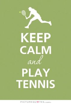 Keep calm and play tennis. Picture Quotes.