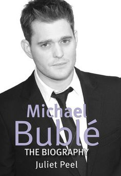 Michael Buble: The Biography, by Juliet Peel.