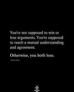 You're not supposed to win or lose arguments