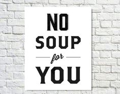 Typography Print, Seinfeld Quote, Soup Nazi, Wall Decor, Black White, Seinfeld Poster, Classic - No Soup For You (8x10)