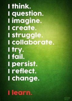 I think, I question, I imagine, I create, I struggle, I collaborate, I try, I fail, I persist, I reflect, I change. I learn. This so reflects visible learning!