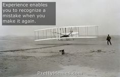 Experience enable you to recognize a mistake...