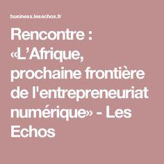 Rencontre : «L'Afrique, prochaine frontière de l'entrepreneuriat numérique» - Les Echos