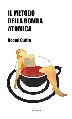 Recensione di Il metodo della bomba atomica di Noemi Cuffia edito da @LiberAria Edizioni