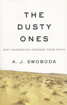 The Dusty Ones: Why Wandering Deepens Your Faith  -     By: A.J. Swoboda