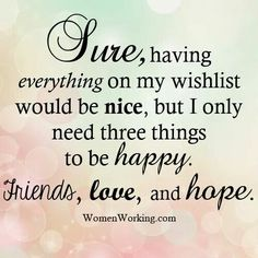 Be Happy, having Friends, Hope and Love♡