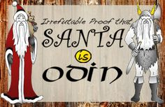 Irrefutable Proof that Santa is Odin Scandinavian Christmas.  This is funny.  I'm Scandinavian (75%) and I find this hilarious.  Some of it makes a lot of sense and the rest is funny.
