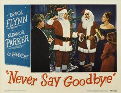 """In 1946's """"Never Say Goodbye"""", 7 year-old """"Flip"""" Gayley plots to get her divorced parents, who love her (and secretly each other), back to the altar. Errol Flynn and Eleanor Parker play the parted parents in a comedy made merry with a dash of Christmas fun, including Flynn padded out as Santa in a farcical mistaken-identity scene with another Santa. Complications include a curvy model with her eye on Mr. Gayley & a strapping Marine who thinks Mrs. Gayley is his secret pen pal."""