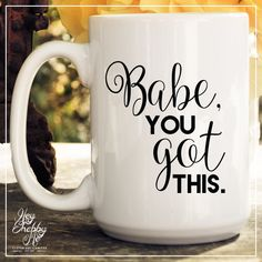 You know you do. Now this mug will remind you that,  you got this.