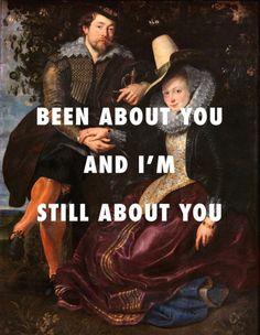 "I just wanna say, ""You're mine."" The Honeysuckle Bower, Peter Paul Rubens / Mine, Beyoncé ft. Drake"