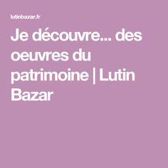 Je découvre... des oeuvres du patrimoine | Lutin Bazar