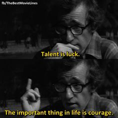 """""""Talent is luck. The important thing in life is courage."""" - Woody Allen in Manhattan (1979)"""