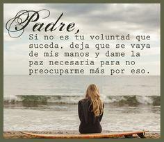 Padre, si no es tu voluntad que suceda, deja que se vaya de mis manos y dame la paz necesaria para no preocuparme mas por eso.