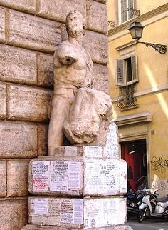 "Beside the southern end of Piazza Navona is a little square where the most famous of the ""talking statues"" of Rome, Pasquino  [3] (see Curious and Unusual , page 2 ) is often covered with satirical posters lasciativi overnight, an ancient tradition that seems to have been renovated over the past few years."