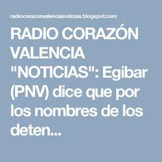 """RADIO CORAZÓN VALENCIA  """"NOTICIAS"""": Egibar (PNV) dice que por los nombres de los deten..."""