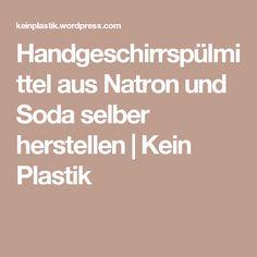 Handgeschirrspülmittel aus Natron und Soda selber herstellen | Kein Plastik