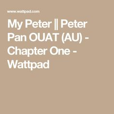 My Peter || Peter Pan OUAT (AU) - Chapter One - Wattpad