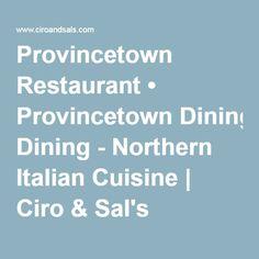 Provincetown's premiere Northern Italian Restaurant Ciro & Sal's, 4 Kiley Court, Provincetown, featuring creative Italian cuisine with fresh local ingredients. Provincetown Restaurants, Dining, Meal, Restaurant
