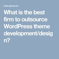 What is the best firm to outsource WordPress theme development/design?