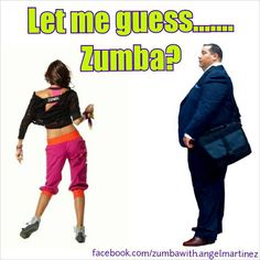 lol Must be a hubby of a Zumba addict. ahahaha