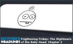 Frightening Friday: The Nightmare of the Baby Head, Chapter 2 - https://www.historyandheadlines.com/frightening-friday-the-nightmare-of-the-baby-head-chapter-2/
