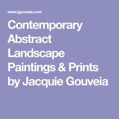 Contemporary Abstract Landscape Paintings & Prints by Jacquie Gouveia