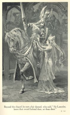 The Legends of King Arthur and His Knights - Beyond the chapel, he met a fair damsel, who said, Sir Lancelot, leave that sword behind thee, or thou diest