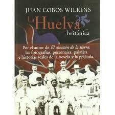 La Huelva británica / Juan Cobos Wilkins
